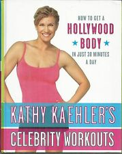 Kathy Kaehler's Celebrity Workouts: How to Get a Hollywood Body new