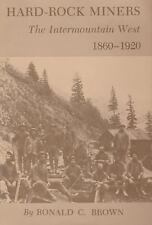Hard-Rock Miners : The InterMountain West, 1860-1920 by Ronald C. Brown...