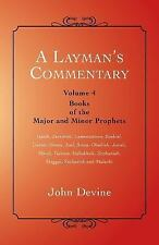 A Layman's Commentary : Volume 4 - Books of the Major and Minor Prophets by...