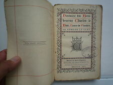 1884 HISTOIRE DU BIEN HEUREUX CHARLES LE BON COMTE DE FLANDRE DE E LE GLAY