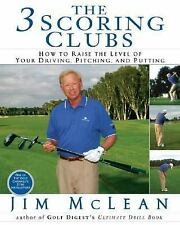 The Three Scoring Clubs : How to Raise the Level of Your Driving, Pitching,...