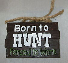 Born To HUNT Forced To Work Christmas Ornament Sign Hanging Resin New Funny