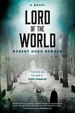 Lord of the World : A Novel by Robert Hugh Benson (2016, Paperback)