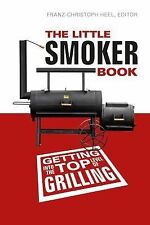 The Little Smoker Book : Getting into the Top Level of Grilling (2015,...