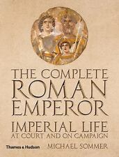 The Complete Roman Emperor: Imperial Life at Court and on Campaign (The Complet