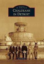 Images of America Ser.: Chaldeans in Detroit by Jacob Bacall (2014, Paperback)