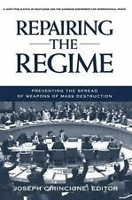 Repairing the Regime : Preventing the Spread of Weapons of Mass Destruction...