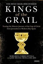 Kings of the Grail : Tracing the Historic Journey of the Cup of Christ from...