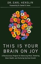 This Is Your Brain on Joy: A Revolutionary Program for Balancing Mood, Restoring