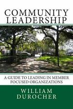 Community Leadership : A Guide to Leading in Member Focused Organizations by...