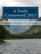 A Daily Crossword 2013 by Wayne Williams (2014, Paperback)