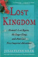 Lost Kingdom: Hawaii's Last Queen, the Sugar Kings and America's First Imperia..