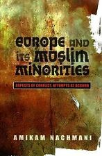 Europe and Its Muslim Minorities: Aspects of Conflict, Attempts at Accord by...