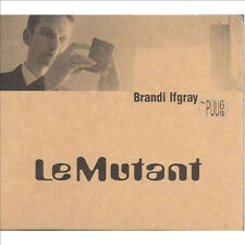 BRANDI IFGRAY = le mutant = ABSTRACT ELECTRO SYNTH-POP NU JAZZ GROOVES !!