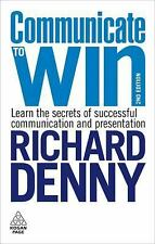 Communicate to Win : Learn the Secrets of Successful Communication and...