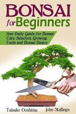 Bonsai for Beginners Book : Your Daily Guide for Bonsai Tree Care, Selection,...