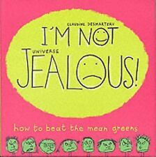 I'm Not Jealous : How to Beat the Mean Greens by Claudine Desmarteau 2004, NEW