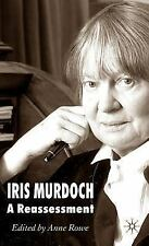 Iris Murdoch : A Re-Assessment by Anne Rowe (2006, Hardcover)