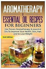 Aromatherapy and Essential Oil Recipes for Beginners : Use Proven...