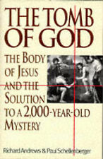 The Tomb of God: Body of Jesus and the Solution to a 2, 000 Year Old Mystery by