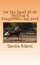 For the Sport of It! : Training and Competition Log Book by Sandra Adams...