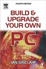 Build And Upgrade Your Own Pc, Fourth Edition