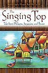 The Singing Top: Tales from Malaysia, Singapore, and Brunei (World Fol-ExLibrary