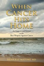 When Cancer Hits Home : Treatment Prevention Breast, Colon Lung Patrick Maguire