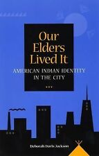Our Elders Lived It: American Indian Identity in the City-ExLibrary