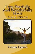 I Am Fearfully and Wonderfully Made by Yvonne Carson (2013, Paperback)
