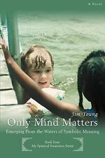 Only Mind Matters : Emerging from the Waters of Symbolic Meaning by Jim Young...