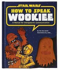 How to Speak Wookiee : A Manual for Inter-Galactic Communication by Wu Kee Smith