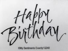NEW My Sentiments Exactly! Unmounted Rubber Stamp Q240 Happy Birthday