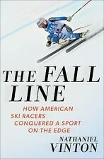 The Fall Line : How American Ski Racers Conquered a Sport on the Edge by...