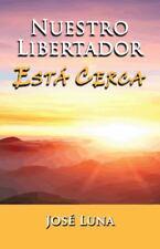 Nuestro Libertador Est� Cerca : Relatos de un Joven M�dico by Jose' Luna...