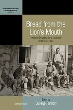 Bread from the Lion's Mouth: Artisans Struggling for a Livelihood in Ottoman Cit