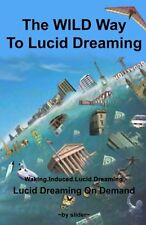 The WILD Way to Lucid Dreaming - Lucid Dreaming On Demand! - Brand New!