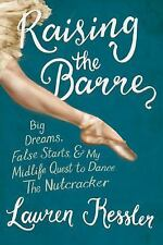 Raising the Barre Dancing Ballet Lauren Kessler Paperback New Advance Reader