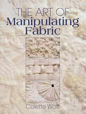 The Art of Manipulating Fabric, Colette Wolff, Good Condition, Book
