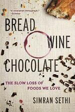 Bread, Wine, Chocolate : The Slow Loss of Foods We Love by Simran Sethi...