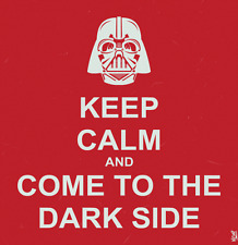 POSTER KEEP CALM AND COME TO THE DARK SIDE STAR WARS JEDI DART FENER SKYWALKER