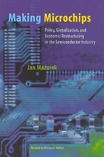 Making Microchips: Policy, Globalization, and Economic Restructuring in the Sem
