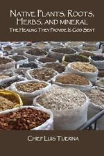 Native Plants, Roots, Herbs, and Mineral : The Healing They Provide Is God...