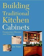 Building Traditional Kitchen Cabinets by Jim Tolpin (2006, Paperback, Revised)