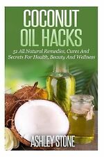 Coconut Oil Hacks by Ashley Stone (2014, Paperback)