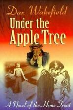 Under the Apple Tree: A Novel of the Home Front Wakefield, Dan Paperback
