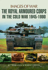 The Royal Armoured Corps in the Cold War 1946 - 1990 (Images of War), Griffin, R