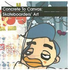 NEW Concrete to Canvas : Skateboarders' Art by Jo Waterhouse & David Penhallow