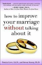 How to Improve Your Marriage Without Talking about It by Steven Stosny and Patr…