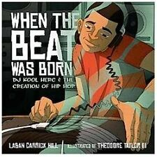When the Beat Was Born : DJ Kool Herc and the Creation of Hip Hop by Laban...